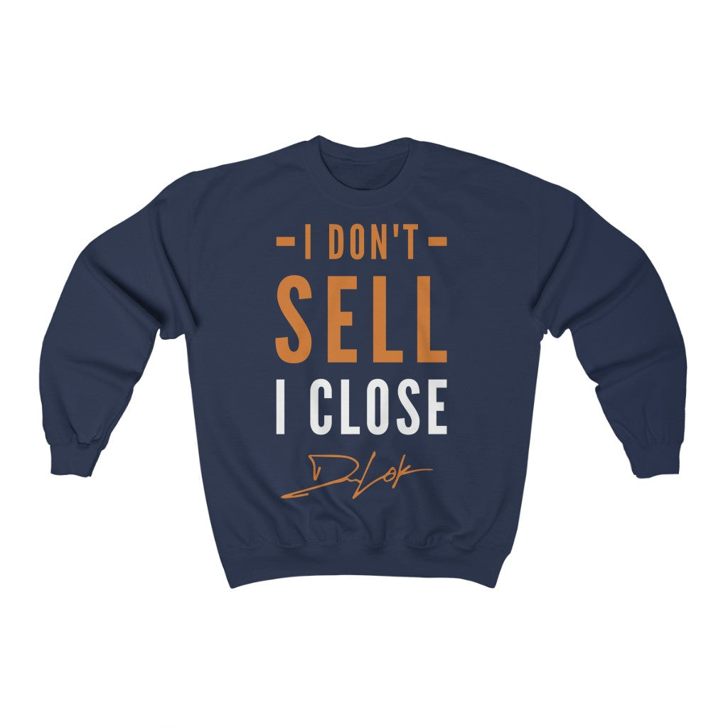 """I Don't Sell, I Close"" Navy Sweatshirt"