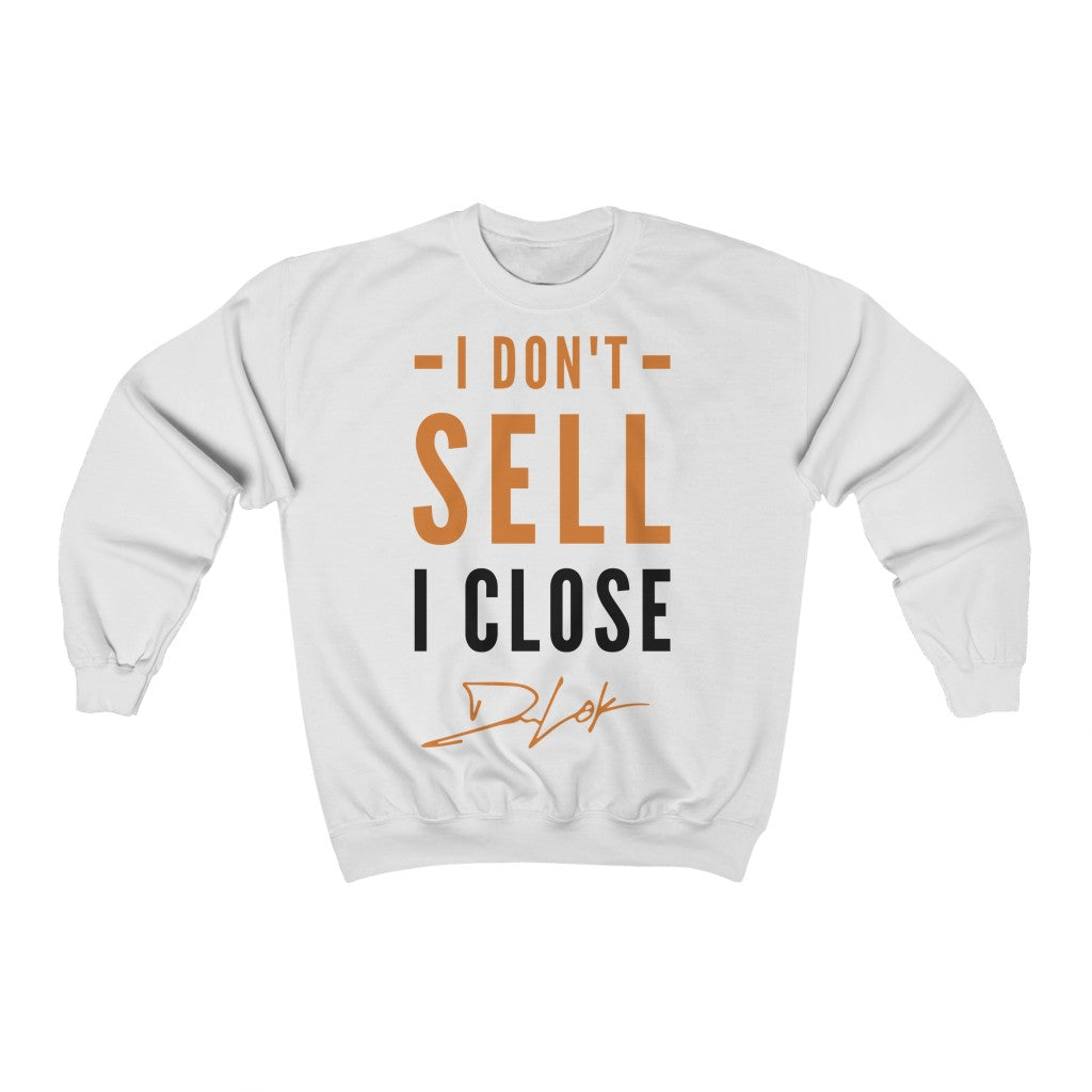"""I Don't Sell, I Close"" White Sweatshirt"