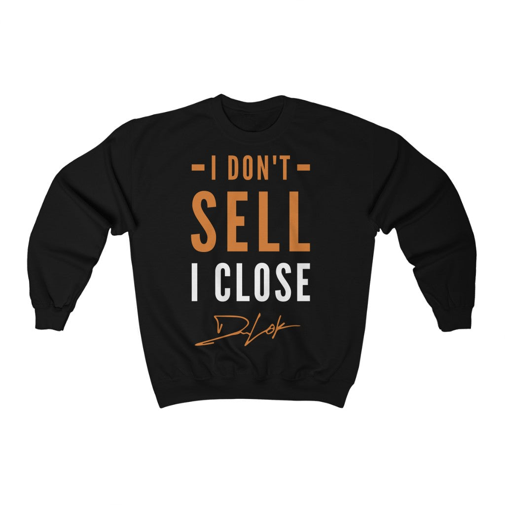 """I Don't Sell, I Close"" Black Sweatshirt"