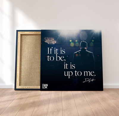 If It Is To Be, It Is Up To Me Canvas