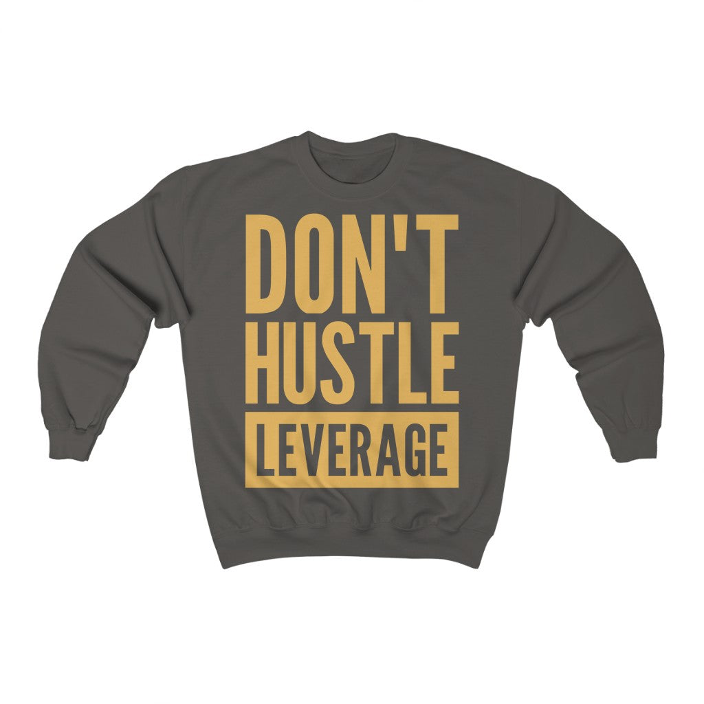 Don't Hustle, Leverage Grey Sweatshirt