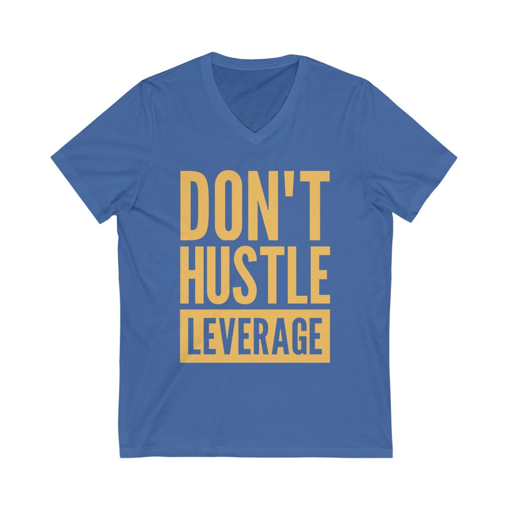 Unisex Don't Hustle, Leverage Blue V-Neck Tee