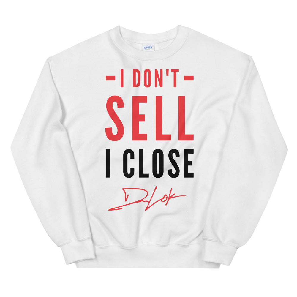 I Don't Sell I Close Unisex Sweatshirt