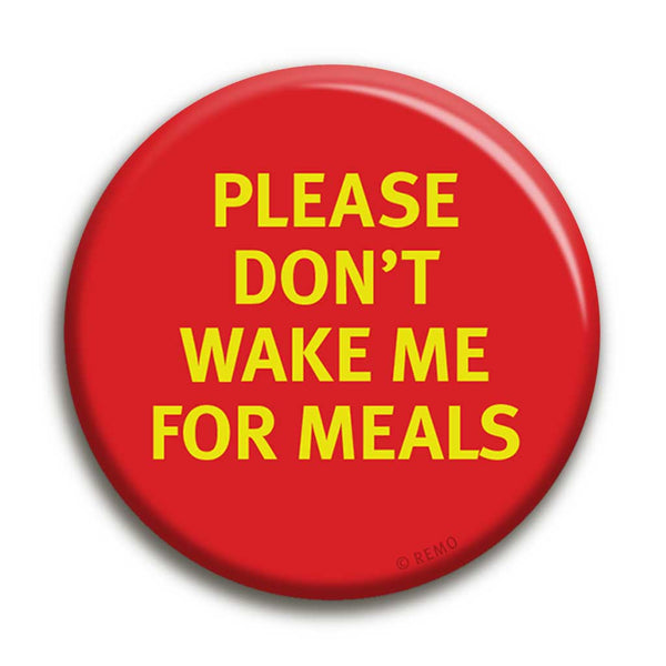 Please Don't Wake Me for Meals Badge