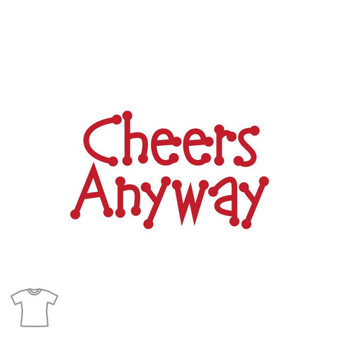 Cheers Anyway T Shirt for Women