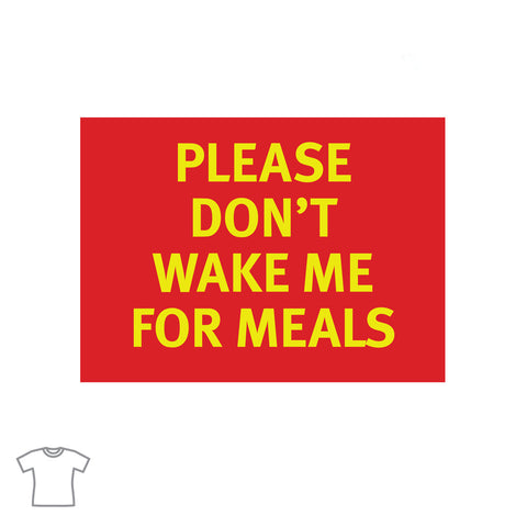 Please Don't Wake Me for Meals T Shirt for Women
