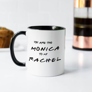 You are the Monica to my Rachel Friends Coffee Mug