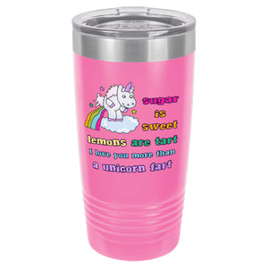 Hot Pink I Love You More than a Unicorn Fart Tumbler