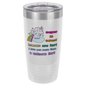White I Love You More than a Unicorn Fart Tumbler