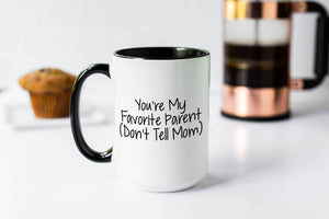 You're My Favorite Parent - Don't Tell Mom Coffee Mug, Coffee Mug for Dad