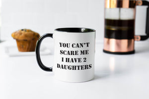 You can't scare me I have two daughters, Sarcastic Mug