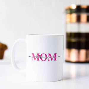 Mom I Love You Mother's Day Mug