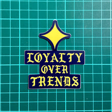 Load image into Gallery viewer, Loyalty Over Trends Sticker