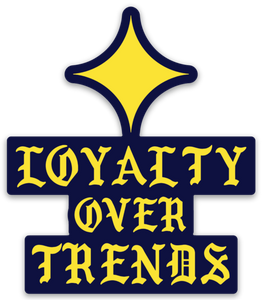 Loyalty Over Trends Sticker