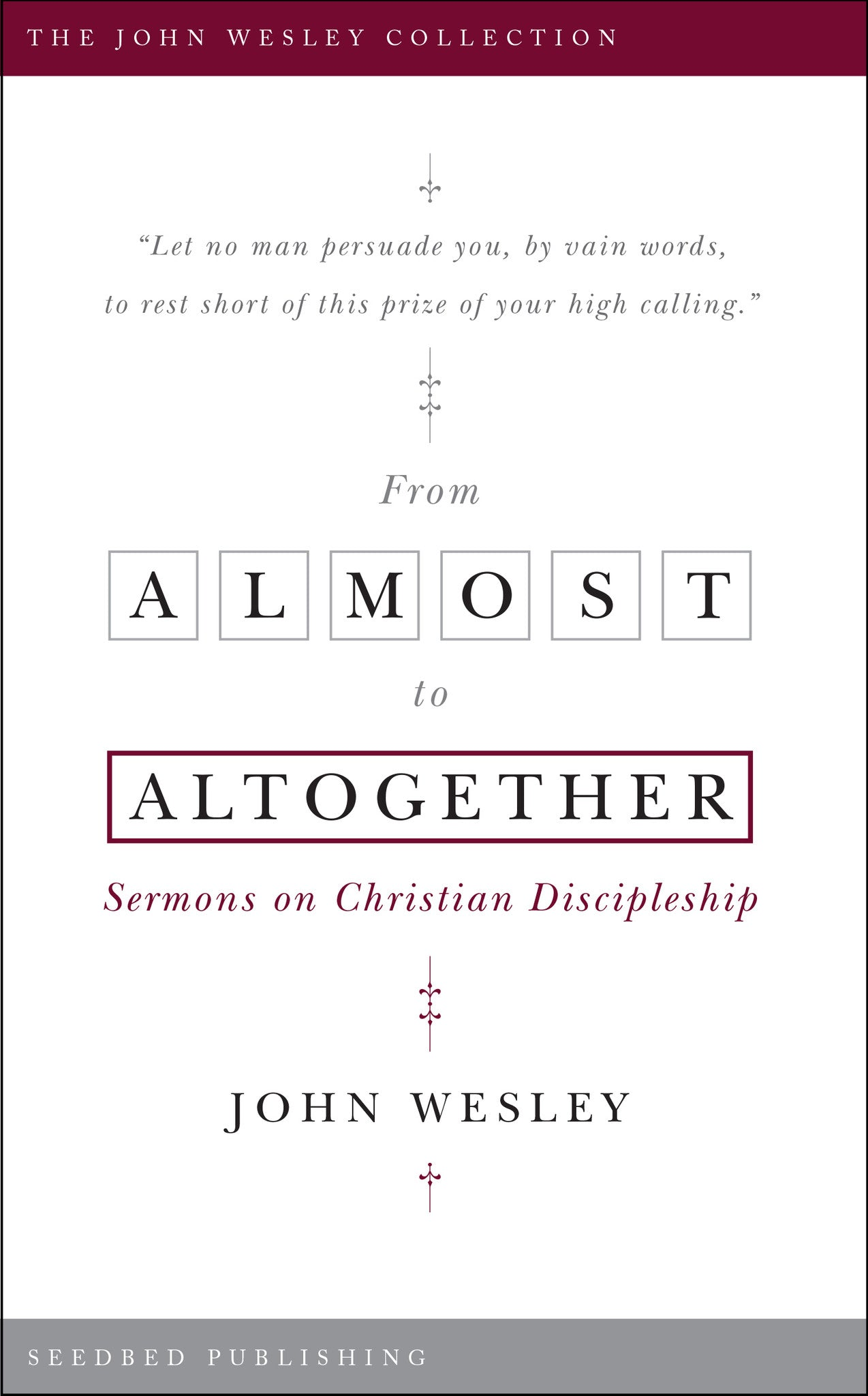 From Almost to Altogether: Sermons on Christian Discipleship