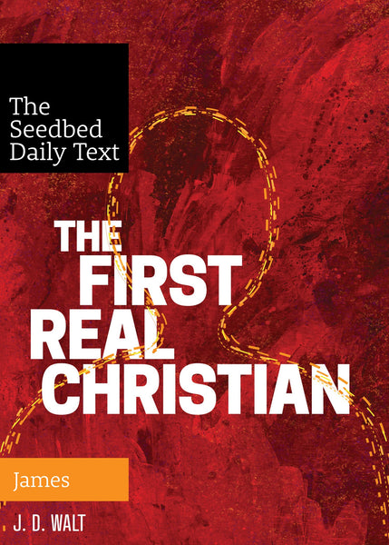 The First Real Christian (The Seedbed Daily Text: James) - Seedbed
