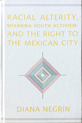 Racial Alterity, Wixárika Youth Activism, and the Right to the Mexican City