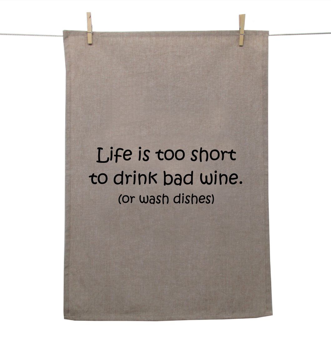 Tea Towel Natural - Life is too short to drink bad wine (or wash dishes).