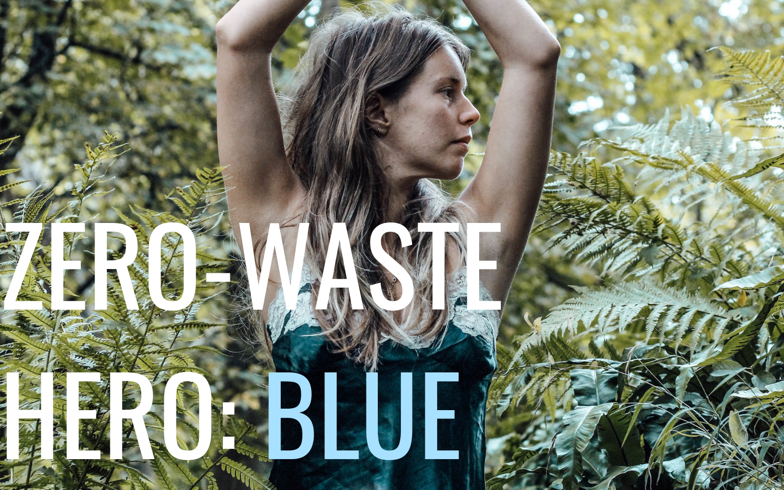 Zero-Waste Hero: An interview with Blue Ollis