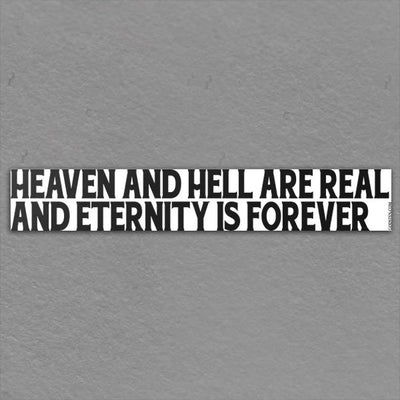 Heaven And Hell Are Real And Eternity Is Forever