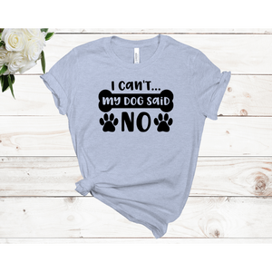 I Can't My Dog Said No Unisex Short Sleeve T-shirt (4 Colors)