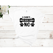 Load image into Gallery viewer, I Can't My Dog Said No Unisex Short Sleeve T-shirt (4 Colors)