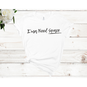 I'ma Need Space Unisex Short Sleeve T-shirt (Available in 4 colors)