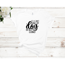 Load image into Gallery viewer, If I Can't Bring My Dog I'm Not Going Unisex Short Sleeve T-shirt (4 Colors)