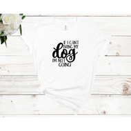 If I Can't Bring My Dog I'm Not Going Unisex Short Sleeve T-shirt (4 Colors)