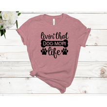 Load image into Gallery viewer, Livin' That Dog Mom Life Unisex Short Sleeve T-shirt (4 Colors)