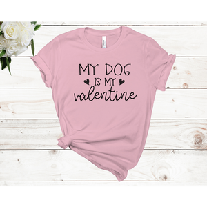 My Dog Is My Valentine Unisex Short Sleeve T-shirt (3 colors)