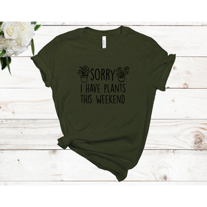Sorry I Have Plants This Weekend Unisex Short Sleeve T-Shirt (Available in 3 colors)