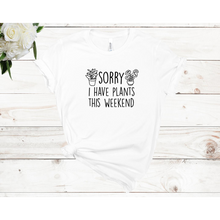 Load image into Gallery viewer, Sorry I Have Plants This Weekend Unisex Short Sleeve T-Shirt (Available in 3 colors)