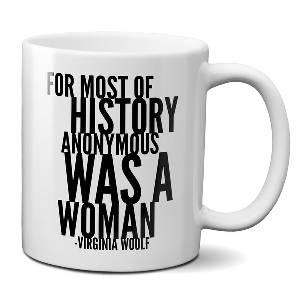 For Most Of History Anonymous Was A Woman Virginia Woolf Quote t-shirt mug