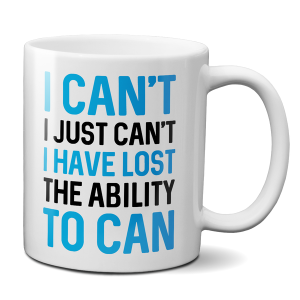i can't i have lost the ability to can mug