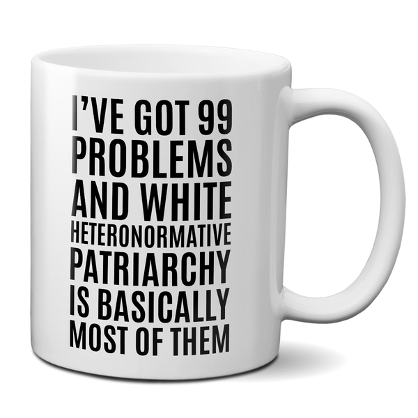I've Got 99 Problems And White Heteronormative Patriarchy Is Basically Most Of Them mug