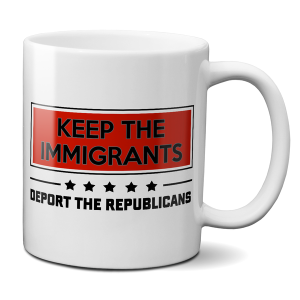 keep the immigrants deport the republicans mug
