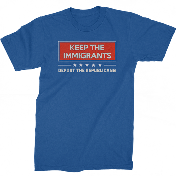 Keep The Immigrants, Deport The Republicans t-shirt
