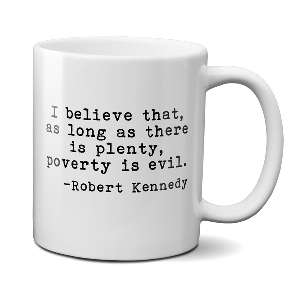 RFK quote mug poverty is evil