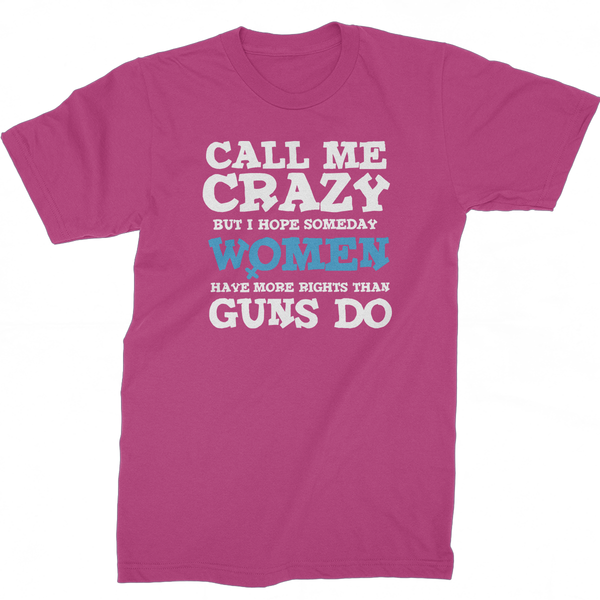 Call Me Crazy But I Hope Someday Women Have More Rights Than Guns Do