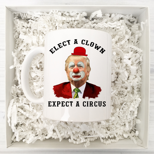 Elect A Clown Expect A Circus Anti-Trump Mug