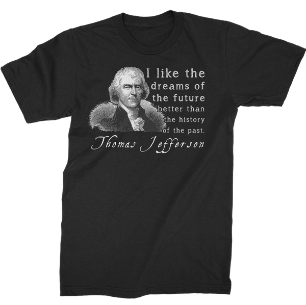 Thomas Jefferson Quotes T-Shirts: Dreams Of The Future