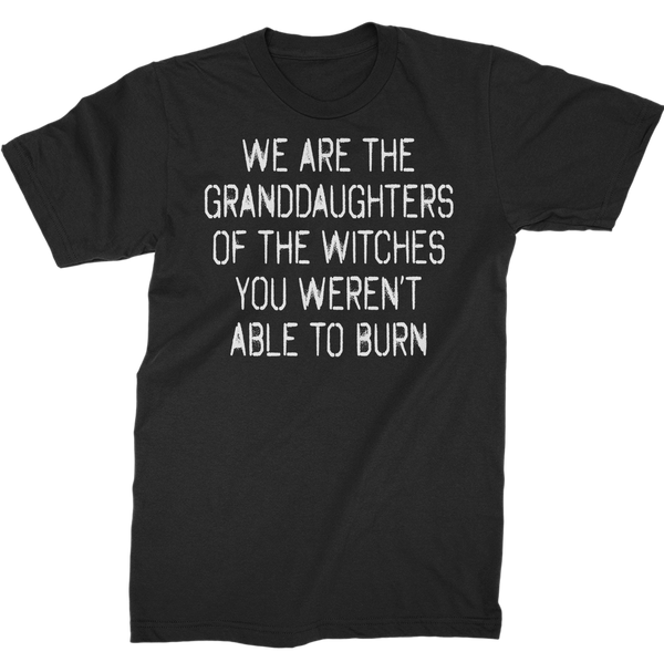 We Are The Granddaughters Of The Witches You Weren't Able To Burn T-Shirt