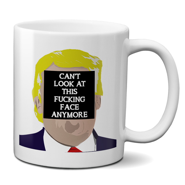 Can't Look At This F*cking Face Anymore Mug