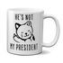 He's Not My President Angry Kitty Mug