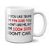 if you like trump you won't like me mug