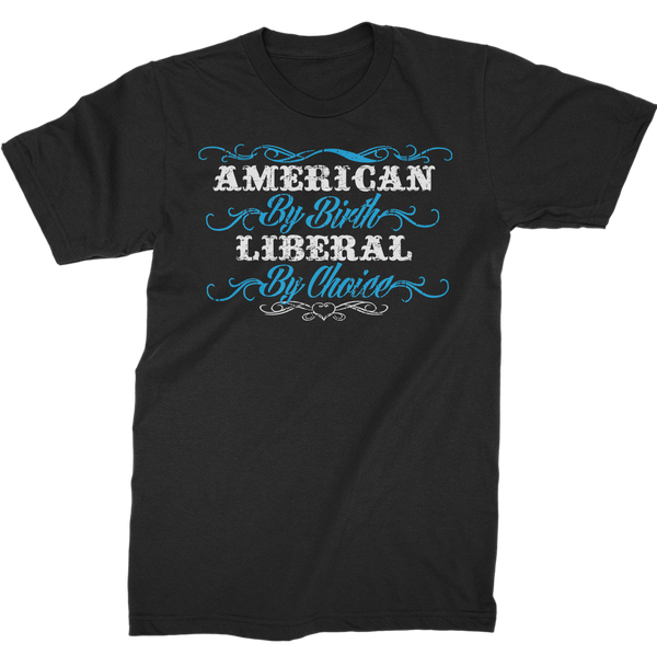American By Birth, Liberal By Choice T-Shirt