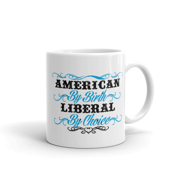 American By Birth, Liberal By Choice Mug
