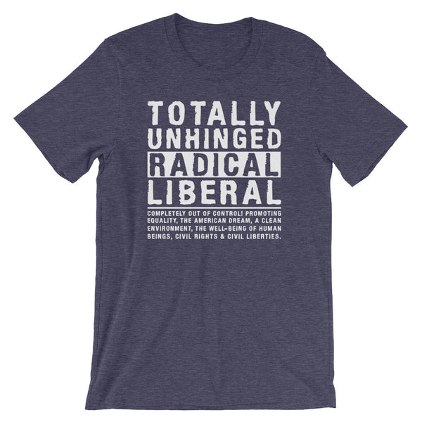 Totally Unhinged Radical Liberal T-Shirt
