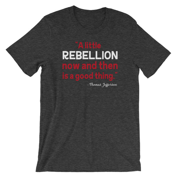A Little Rebellion Now And Then Is A Good Thing | Thomas Jefferson Quote T-Shirt